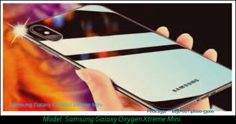 Samsung is a Brand Company in the world. Every year Samsung Company is always try to bring some attractive high quality Smartphone in the Market. This is why, most of the people want to buy Smartphone of Samsung Company and Peoples are almost searching Samsung Smartphone. At this movement, Samsung Company will Release a new Smartphone which name is Samsung Galaxy oxygen Xtreme Mini. A large number of peoples are like Samsung Brand Smartphone. Therefore, Samsung Company comes to bring a new high quality Smartphone for its users. Now-a-days, Many Company has also Smartphone in the world. They will also Release those Smart phones. This is why, peoples want to know that this phone will Release time? How cost the Samsung Galaxy Oxygen Xtreme Mine? Dear visitor, we will now details information with you. Stay with us and read the content continues. Dear Smartphone lover, this Company has known to us perhaps Release date 20 July 2020 and we know that you want to purchase the new Brand Smartphone. This Samsung Galaxy Oxygen Xtreme Mini phone has much quality which is need to know. Now you can get all information about this phone. Samsung Galaxy Oxygen Xtreme Mini has RAM powered 8GB/10GB/12GB, Battery 7000MAh, Camera 48MP Quad and More. Besides, you can also know all information/quality from the below content. Samsung Galaxy Oxygen Xtreme Mini Release Date 2020: It is the latest upcoming Smartphone Samsung Galaxy Oxygen Xtreme Mini of Samsung Brand. This Smartphone will come to Market very soon. We expect that Samsung Galaxy Oxygen Xtreme Mini phone will be Release within June-August 2020. But it is not official Release date. When the Samsung Company will be announce Release date officially this phone. We will update our website and provide to you officially Release date. Dear users, stay with us and visit the website to get update news about this phone. Samsung Galaxy Oxygen Xtreme Mini Price2020: At present, The Samsung Company has no announced Price about this Phone. We e