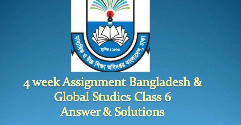 4 week Assignment Bangladesh & Global Studics Class 6