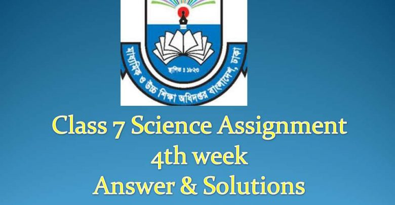 4th Week Class 7 Assignment Science (Beggan) Answer 2020